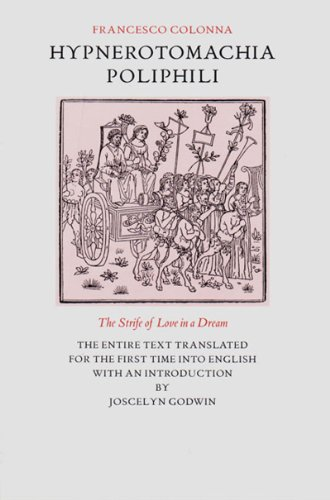 Hypnerotomachia Poliphili: The Strife of Love in a Dream: Francesco Colonna; Translator-Joscelyn ...