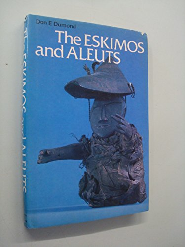 The Eskimos and Aleuts (Ancient peoples and places ; v. 87): Dumond, Don E