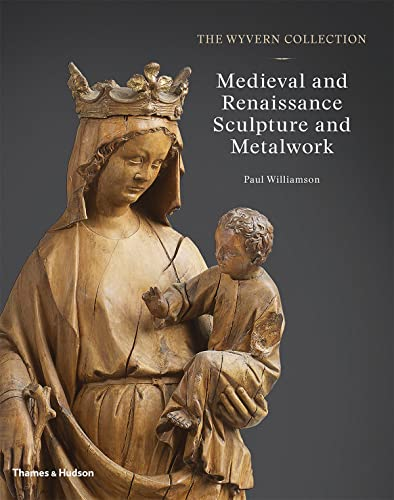 9780500021774: The Wyvern Collection: Medieval and Renaissance Sculpture and Metalwork