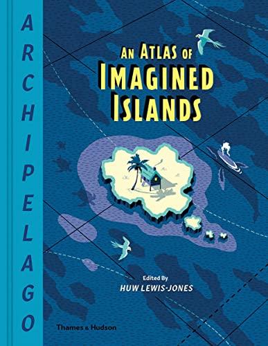 9780500022566: Archipelago: An Atlas of Imagined Islands