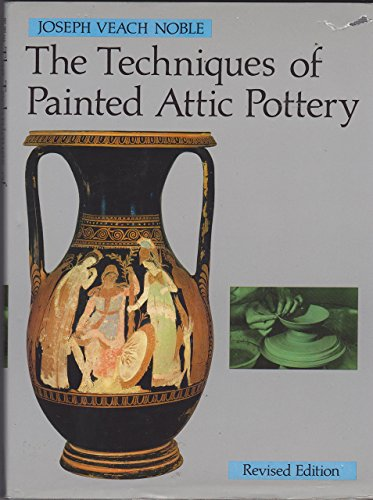 Techniques of Painted Attic Pottery: Noble, Joseph Veach