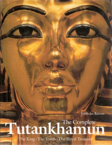 9780500050583: The complete Tutankhamun : the king, the tomb, the royal treasure / by Nicholas Reeves ; foreword by the seventh Earl of Carnarvon