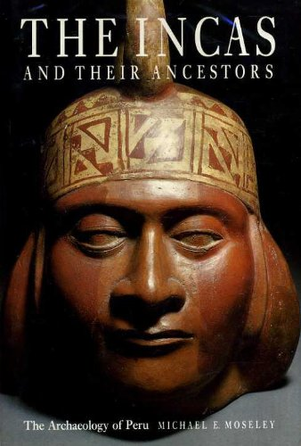 The Incas and Their Ancestors; The Archaeology of Peru