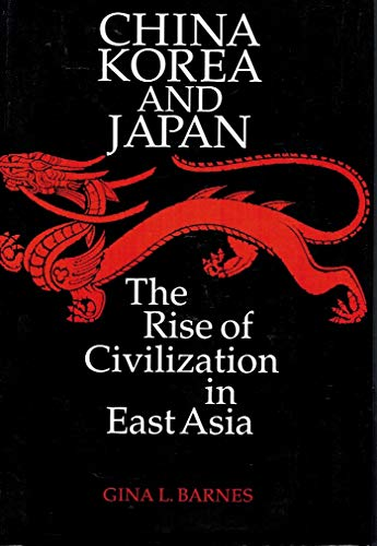 China, Korea and Japan: Rise of Civilization in East Asia: Barnes, Gina Lee