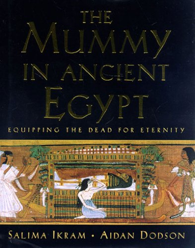 The Mummy In Ancient Egypt, Equipping the Dead for Eternity: Ikram, Salima & Dodson, Aidan