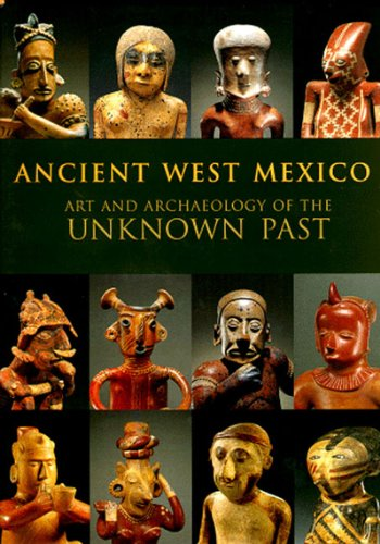 Ancient West Mexico: Art and ArchaeoloGy of the Unknown Past: Townsend, Richard F.