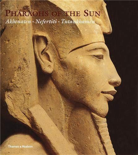 9780500050996: Pharaohs of the Sun Akhenaten Nefertiti Tutankhamen /Anglais