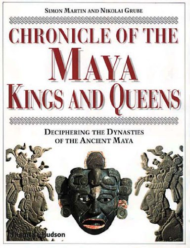 Chronicle of the Maya Kings and Queens: Deciphering the Dynasties of the Ancient Maya: Martin, ...