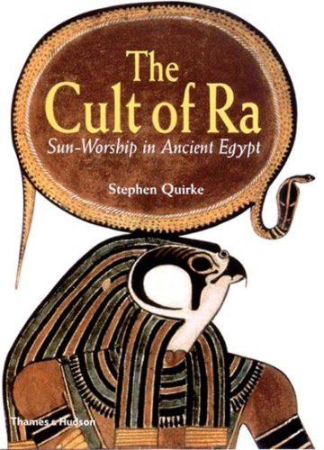The Cult of Ra: Sun-Worship in Ancient Egypt: Stephen Quirke