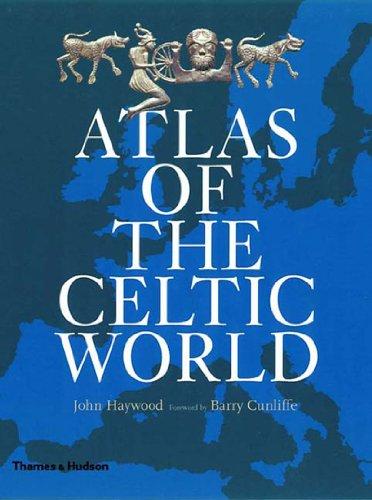 Atlas of the Celtic World: Haywood, John