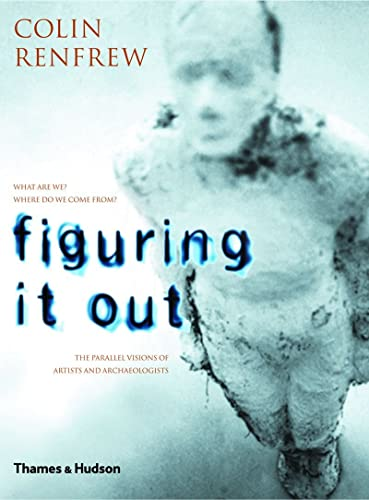 9780500051146: Figuring It Out: What Are We? Where Do We Come From? the Parallel Visions of Artists and Archaeologists