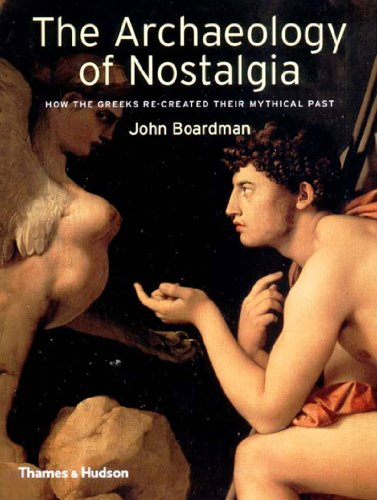 9780500051153: The Archaeology of Nostalgia: How the Greeks Re-created their Mythical Past