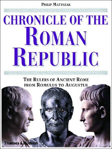 9780500051214: Chronicle of the Roman Republic: The Rulers of Ancient Rome From Romulus to Augustus