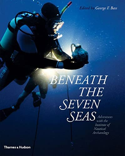 Beneath the Seven Seas: Adventures With the Institute of Nautical Archaeology