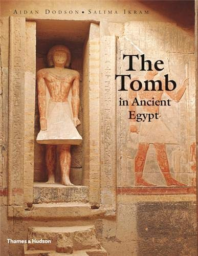 9780500051399: The Tomb in Ancient Egypt: Royal and Private Sepulchres from the Early Dynastic Period to the Romans