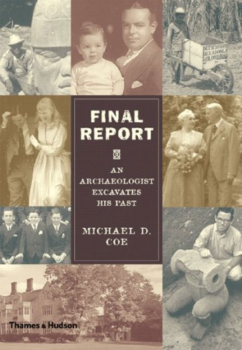 Final Report: An Archaeologist Excavates His Past: Michael D. Coe