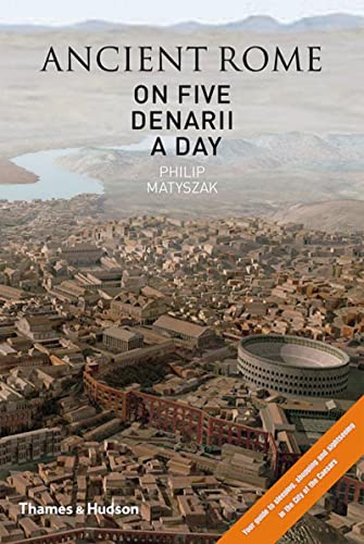 9780500051474: Ancient Rome on Five Denarii a Day: A Guide to Sightseeing, Shopping and Survival in the City of the Caesars
