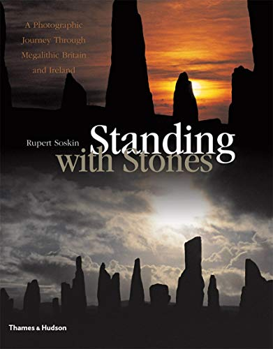 9780500051580: Standing With Stones: A Photographic Journey Through Megalithic Britain & Ireland