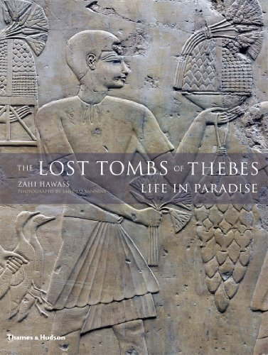 The Lost Tombs of Thebes: Ancient Egypt: Life in Paradise: Hawass, Zahi