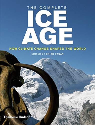 9780500051610: The Complete Ice Age: How Climate Change Shaped the World