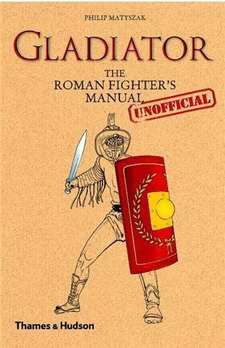 9780500051672: Gladiator: The Roman Fighter's (Unofficial) Manual