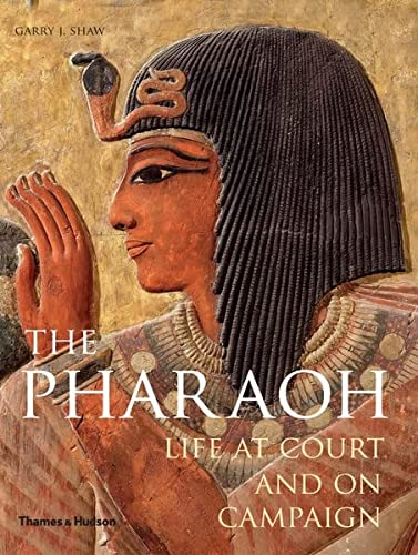 9780500051740: The Pharaoh: Life at Court and on Campaign