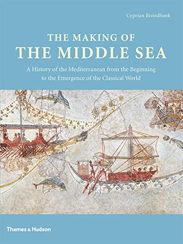 9780500051764: The Making of the Middle Sea: A History of the Mediterranean from the Beginning to the Emergence of the Classical World