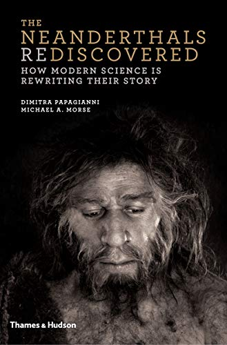 The Neanderthals Rediscovered: How Modern Science Is: Papagianni, Dimitra, Morse,