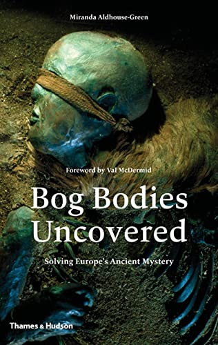 9780500051825: Bog Bodies Uncovered: Solving Europe's Ancient Mystery