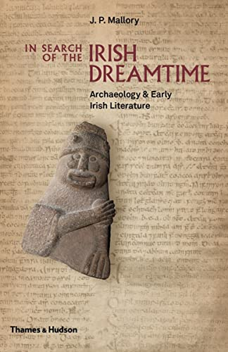 9780500051849: In Search of the Irish Dreamtime: Archaeology and Early Irish Literature