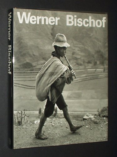 Werner Bischof: 1916-1954. His Life and Work: BISCHOG, MARCO; BURRI, RENE