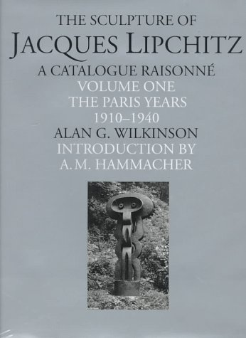 9780500092620: The Sculpture of Jacques Lipchitz: A Catalogue Raisonne : The Paris Years 1910-1940