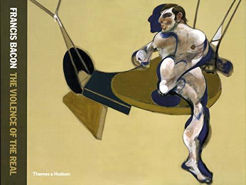 Francis Bacon; The Violence of the Real: Bacon Franci Peter Burger Maria Muller