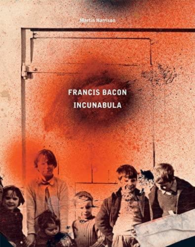 Francis Bacon: Incunabula: Daniels, Rebecca; Harrison, Martin