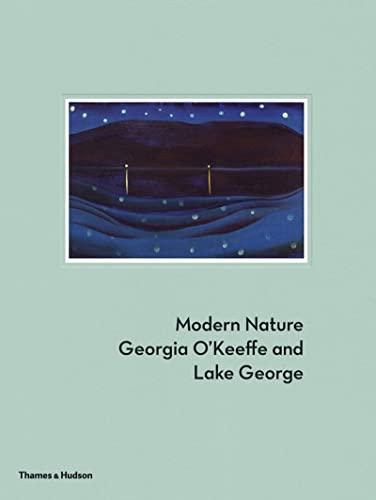 9780500093740: Modern Nature: Georgia O'Keeffe and Lake George