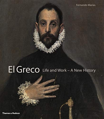 9780500093771: El Greco: Life and Work - A New History