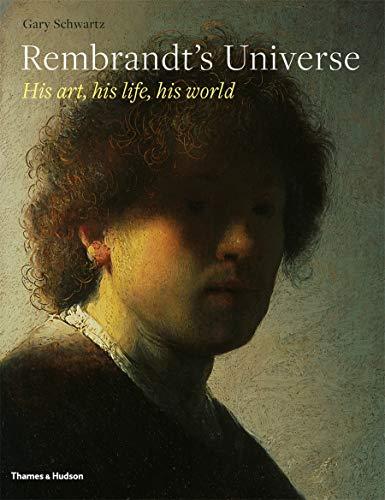 9780500093863: Rembrandt's Universe: His Art, His Life, His World