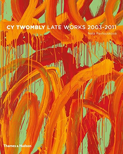9780500093894: Cy Twombly: Late Paintings 2003-2011