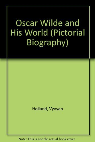 Oscar Wilde and his world (Pictorial Biography): Vyvyan Beresford Holland