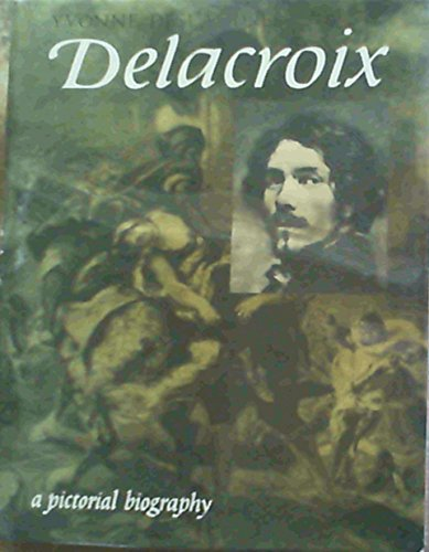 Delacroix: A Pictorial Biography. (0500130078) by Yvonne. Deslandres