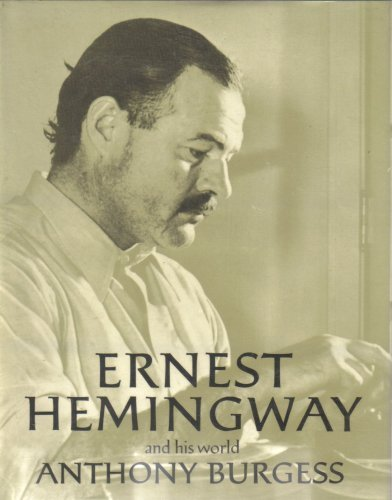 Ernest Hemingway and His World (Pictorial Biography: Anthony Burgess