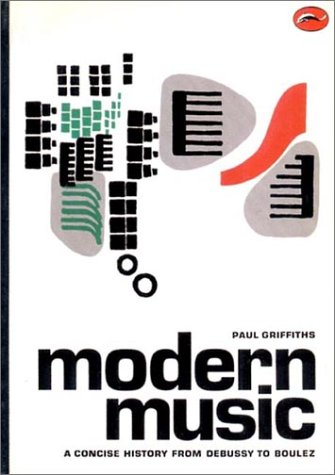 Modern Music: A Concise History from Debussy to Boulez: Griffiths, Paul