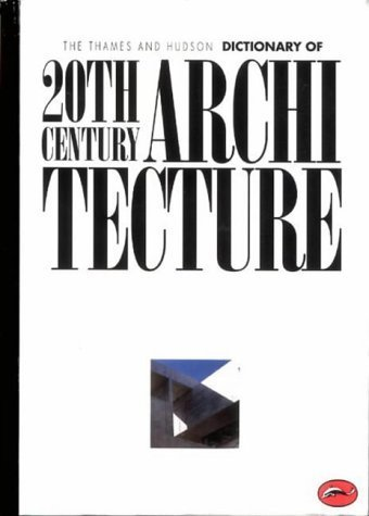 Thames and Hudson Dictionary of 20th-Century Architecture