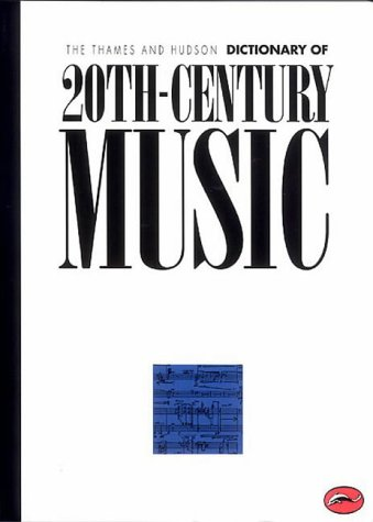 9780500202357: The Thames and Hudson Encyclopaedia of 20th Century Music (World of Art)