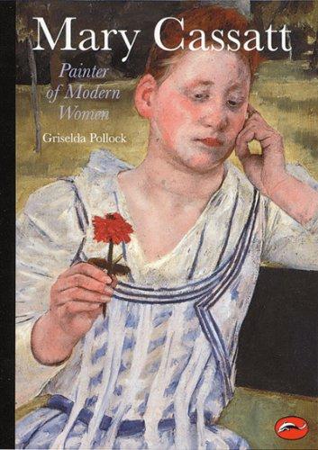 Mary Cassatt: Painter of Modern Women (World: Griselda Pollock