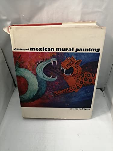 A History of Mexican Mural Painting: Rodriguez, Antonio