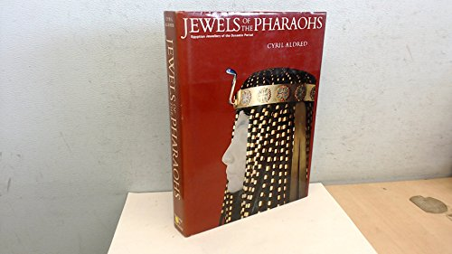 Jewels of the Pharaohs: Egyptian Jewelry of the Dynastic Period: Aldred, Cyril