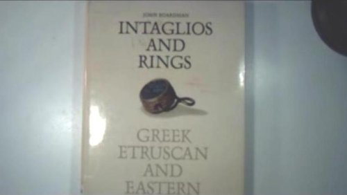Intaglios and Rings : Greek, Etruscan and: Boardman, John