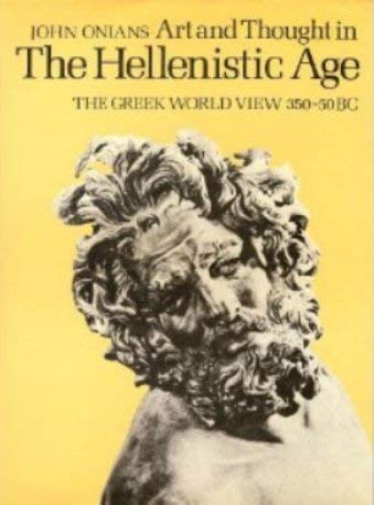 Art and Thought in The Hellenistic World - The Greek Views 350 -50 BC