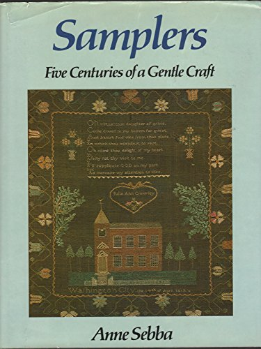 Samplers: Five Centuries of a Gentle Craft: Sebba, Anne